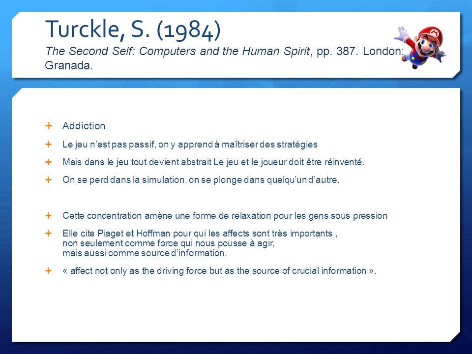 Turckle, S. (1984) The Second Self: Computers and the Human Spirit, pp. 387. London: Granada. Addiction Le jeu nest pas passif, on y apprend à maîtris