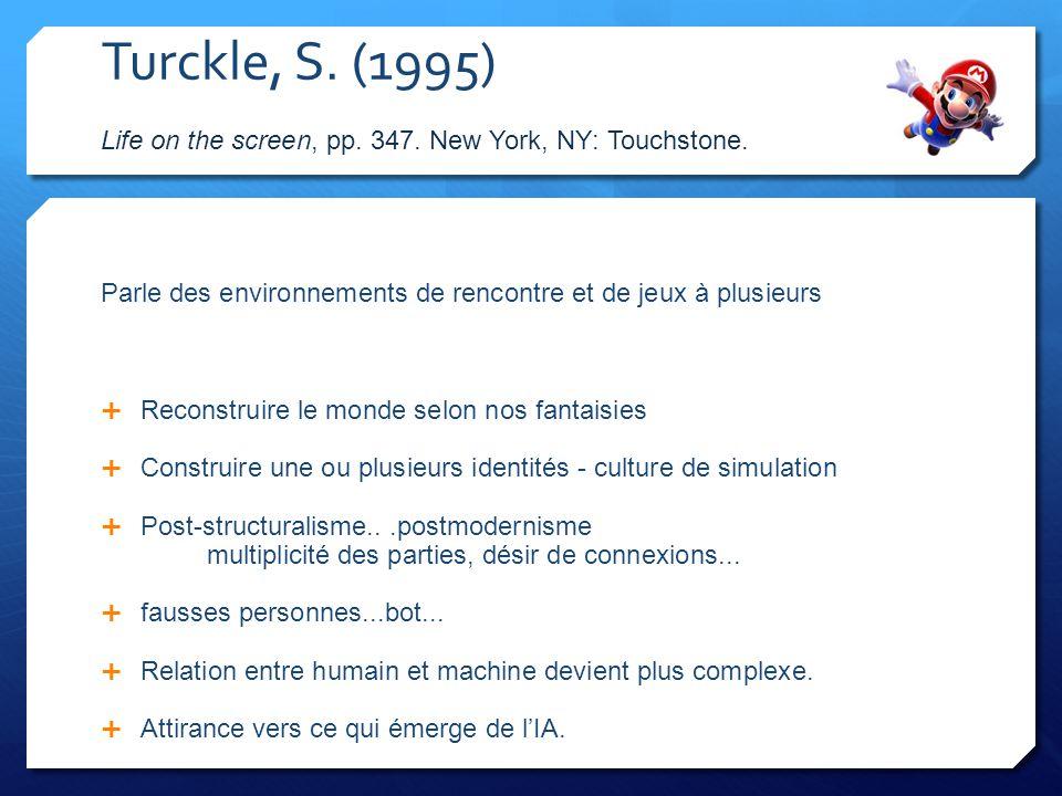 Turckle, S. (1995) Life on the screen, pp. 347. New York, NY: Touchstone. Parle des environnements de rencontre et de jeux à plusieurs Reconstruire le