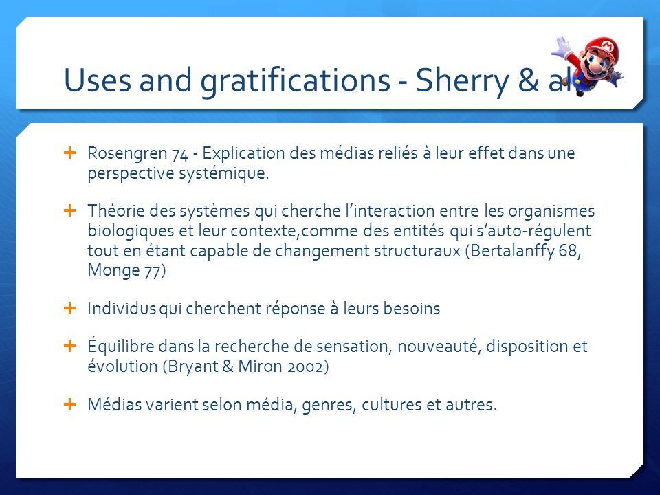 Uses and gratifications - Sherry & al. Rosengren 74 - Explication des médias reliés à leur effet dans une perspective systémique. Théorie des systèmes