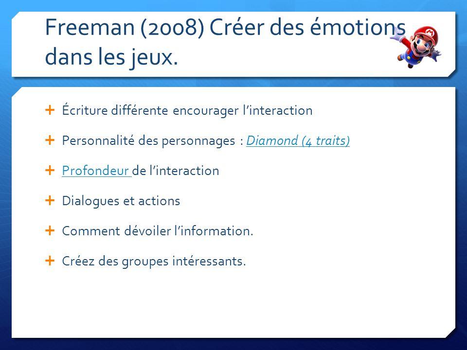 Freeman (2008) Créer des émotions dans les jeux. Écriture différente encourager linteraction Personnalité des personnages : Diamond (4 traits)Diamond