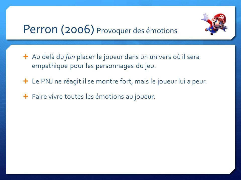 Perron (2006) Provoquer des émotions Au delà du fun placer le joueur dans un univers où il sera empathique pour les personnages du jeu.