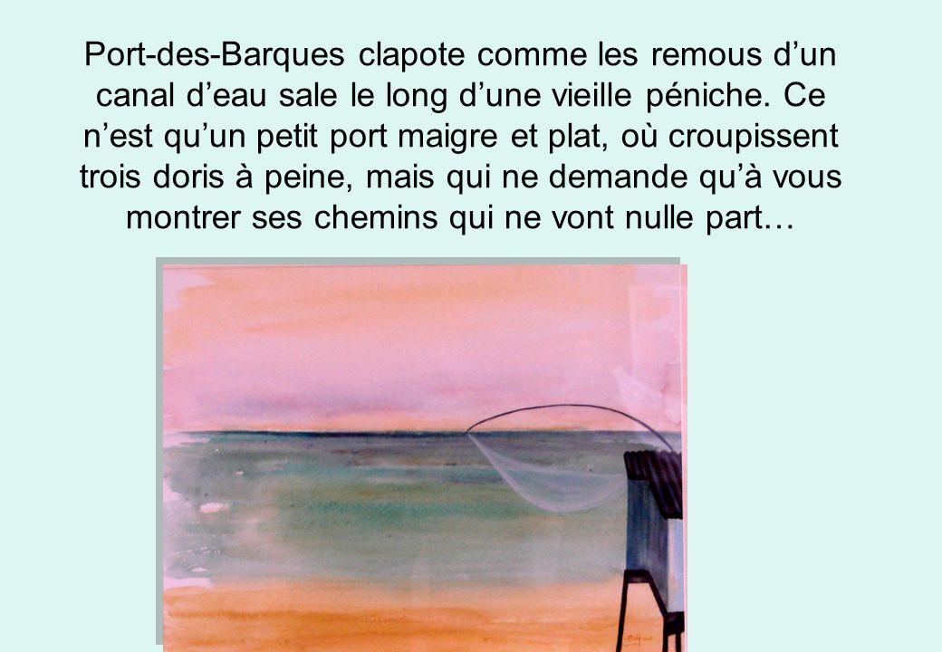Port-des-Barques clapote comme les remous dun canal deau sale le long dune vieille péniche. Ce nest quun petit port maigre et plat, où croupissent tro