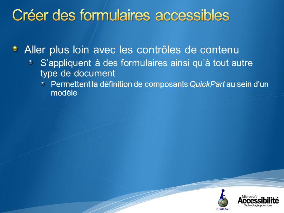 Aller plus loin avec les contrôles de contenu Sappliquent à des formulaires ainsi quà tout autre type de document Permettent la définition de composants QuickPart au sein dun modèle