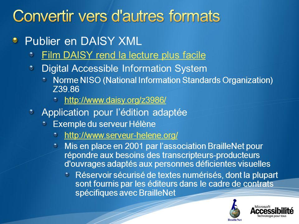 Publier en DAISY XML Film DAISY rend la lecture plus facile Digital Accessible Information System Norme NISO (National Information Standards Organization) Z39.86 http://www.daisy.org/z3986/ Application pour lédition adaptée Exemple du serveur Hélène http://www.serveur-helene.org/ Mis en place en 2001 par lassociation BrailleNet pour répondre aux besoins des transcripteurs-producteurs d ouvrages adaptés aux personnes déficientes visuelles Réservoir sécurisé de textes numérisés, dont la plupart sont fournis par les éditeurs dans le cadre de contrats spécifiques avec BrailleNet