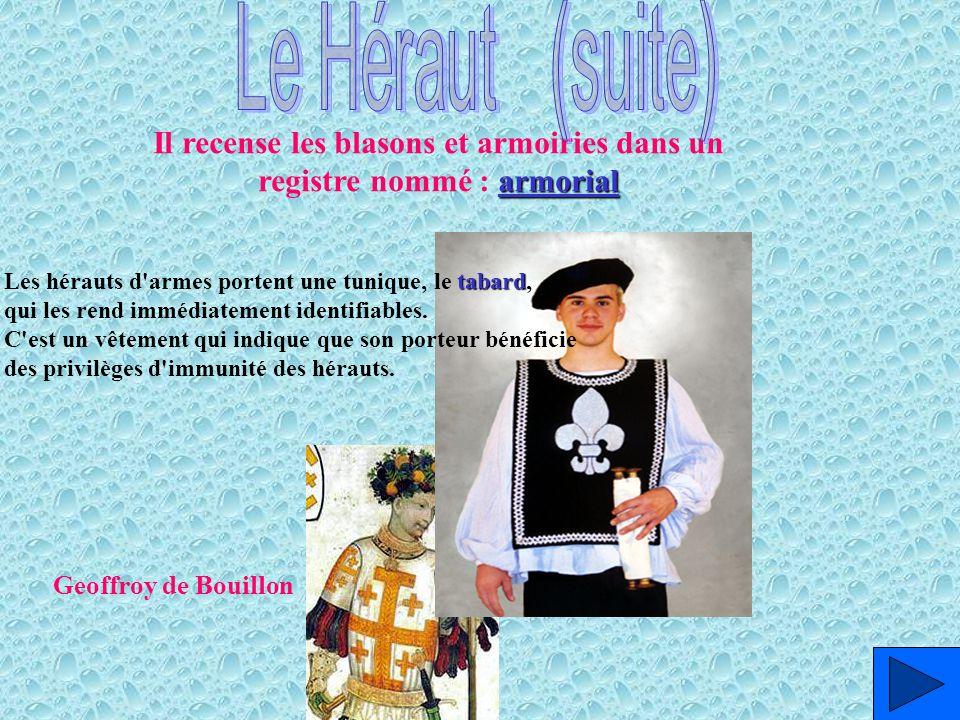 Geoffroy de Bouillon armorial Il recense les blasons et armoiries dans un registre nommé : armorial tabard Les hérauts d'armes portent une tunique, le