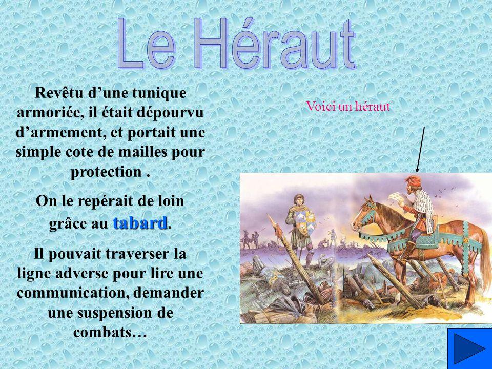 Geoffroy de Bouillon armorial Il recense les blasons et armoiries dans un registre nommé : armorial tabard Les hérauts d armes portent une tunique, le tabard, qui les rend immédiatement identifiables.