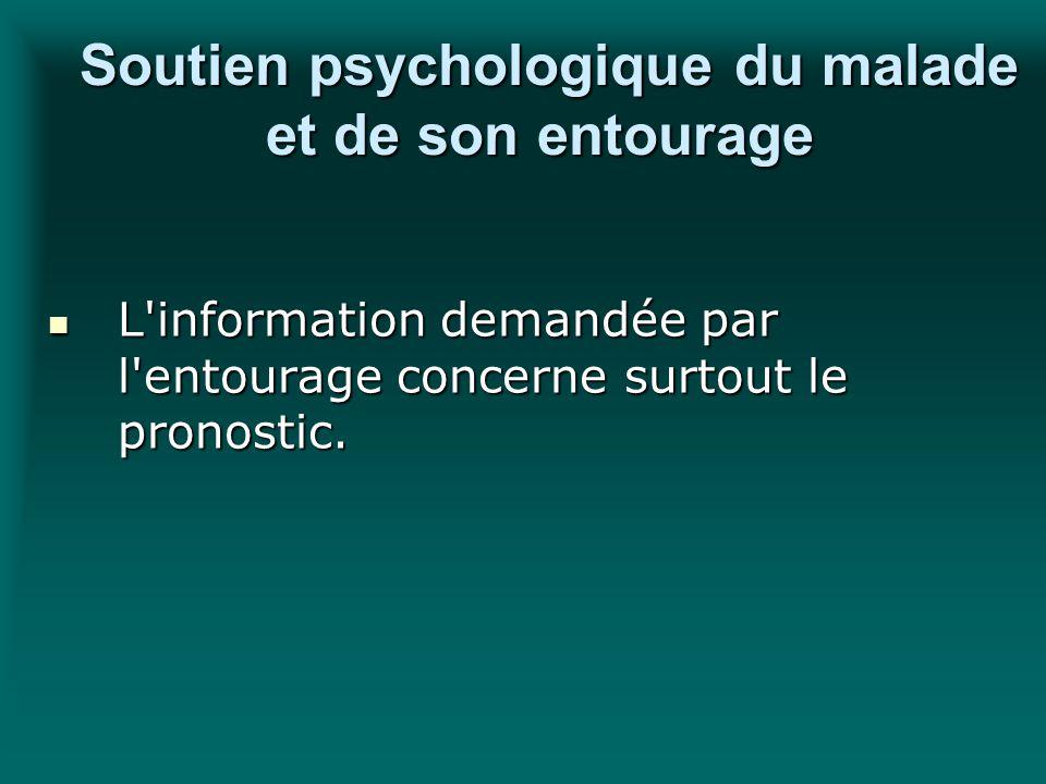 Soutien psychologique du malade et de son entourage Soutien psychologique du malade et de son entourage L'information demandée par l'entourage concern