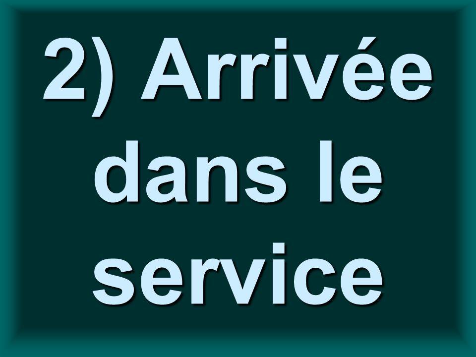 2) Arrivée dans le service