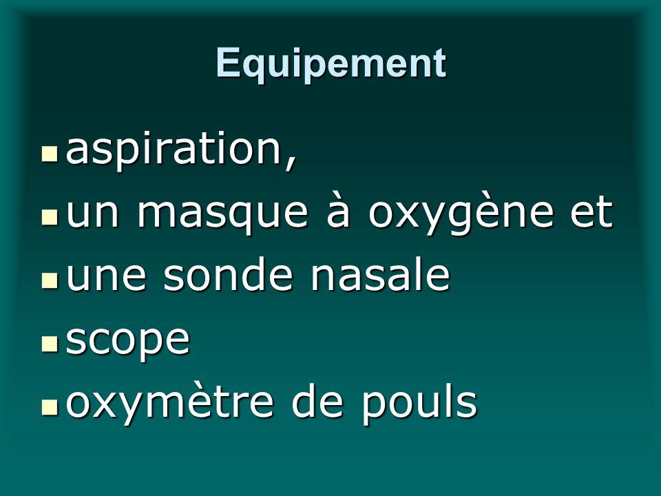 Equipement aspiration, aspiration, un masque à oxygène et un masque à oxygène et une sonde nasale une sonde nasale scope scope oxymètre de pouls oxymè