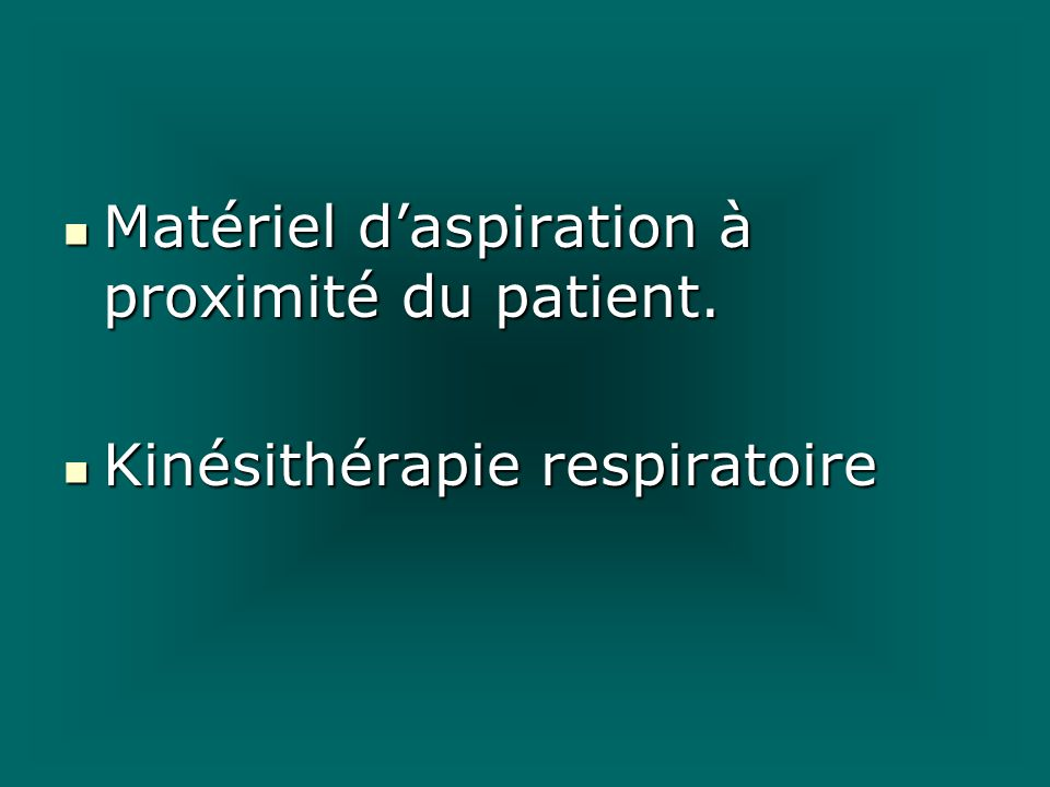 Matériel daspiration à proximité du patient. Matériel daspiration à proximité du patient. Kinésithérapie respiratoire Kinésithérapie respiratoire
