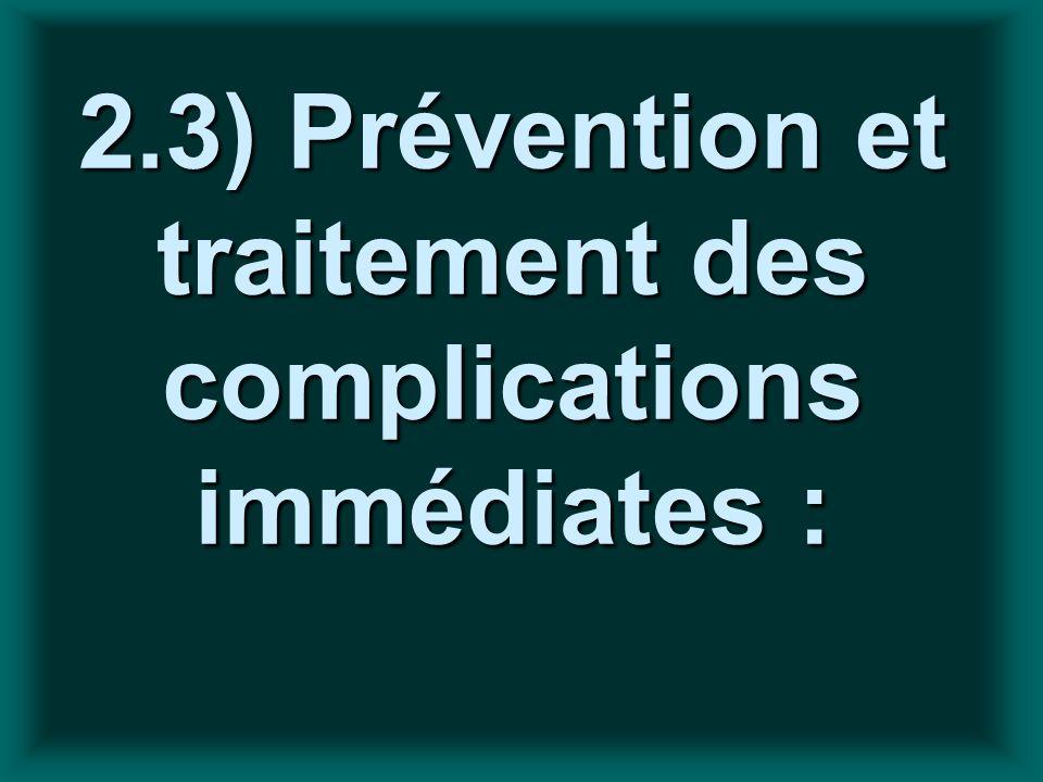 2.3) Prévention et traitement des complications immédiates :