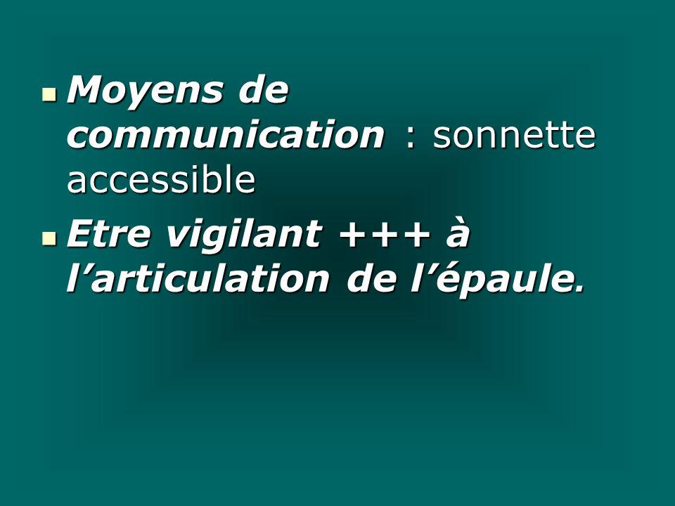 Moyens de communication : sonnette accessible Moyens de communication : sonnette accessible Etre vigilant +++ à larticulation de lépaule. Etre vigilan