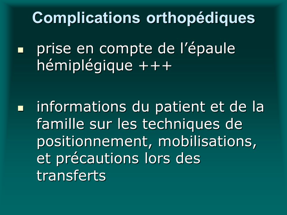 Complications orthopédiques prise en compte de lépaule hémiplégique +++ prise en compte de lépaule hémiplégique +++ informations du patient et de la f