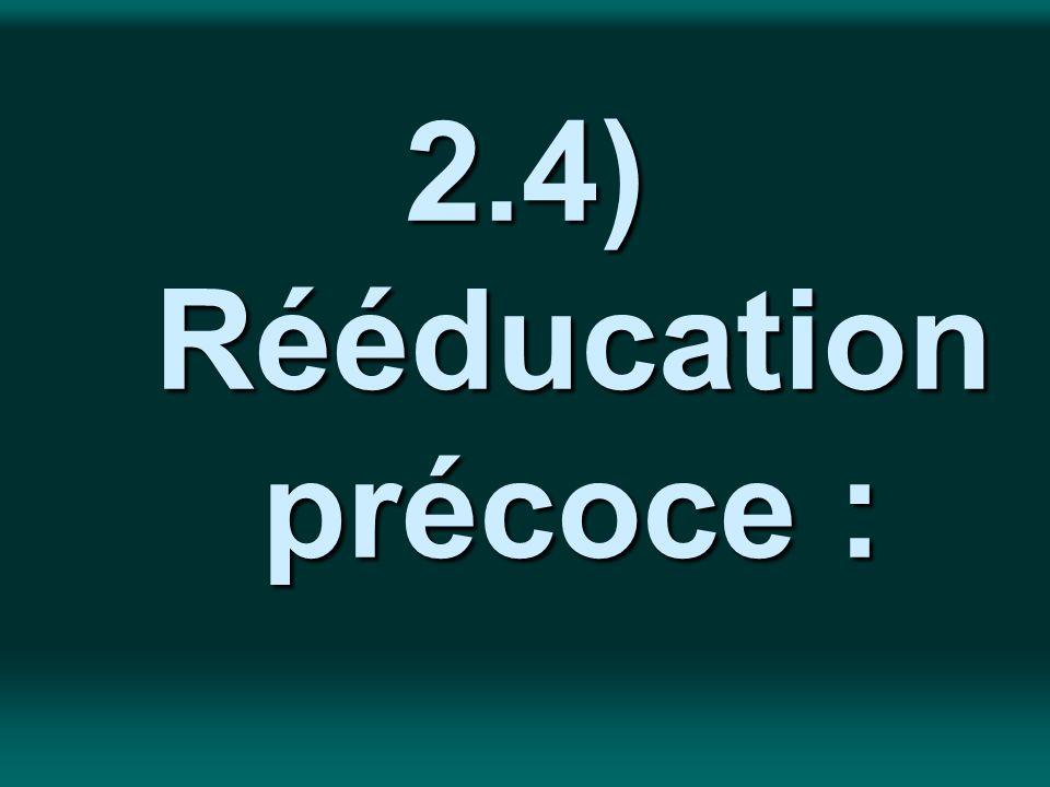 2.4) Rééducation précoce :