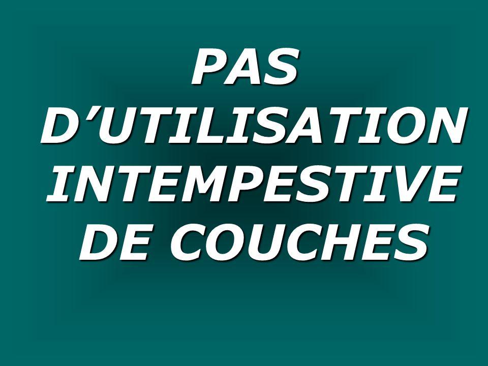 PAS DUTILISATION INTEMPESTIVE DE COUCHES
