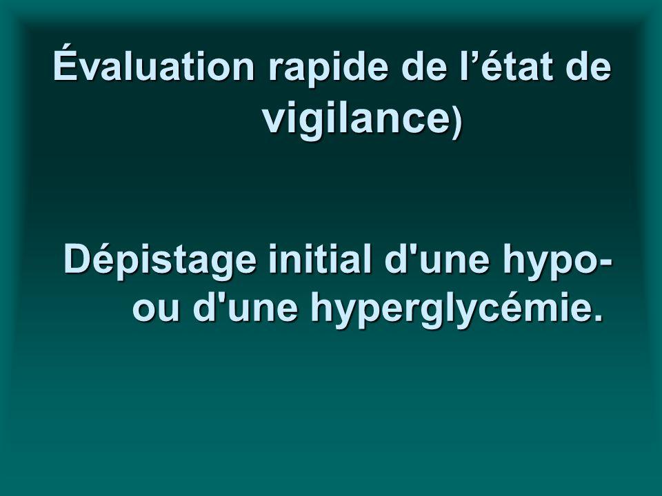 Évaluation rapide de létat de vigilance ) Dépistage initial d'une hypo- ou d'une hyperglycémie.