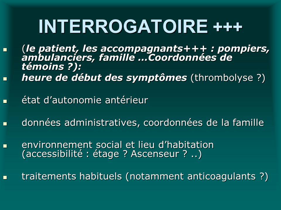 INTERROGATOIRE +++ (le patient, les accompagnants+++ : pompiers, ambulanciers, famille …Coordonnées de témoins ?): (le patient, les accompagnants+++ :