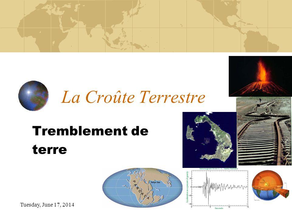 Tuesday, June 17, 2014 La Croûte Terrestre Tremblement de terre