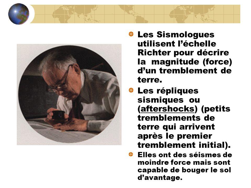 Les Sismologues utilisent léchelle Richter pour décrire la magnitude (force) dun tremblement de terre. Les répliques sismiques ou (aftershocks) (petit