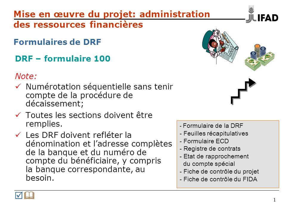 1 DRF – formulaire 100 Note: Numérotation séquentielle sans tenir compte de la procédure de décaissement; Toutes les sections doivent être remplies. L