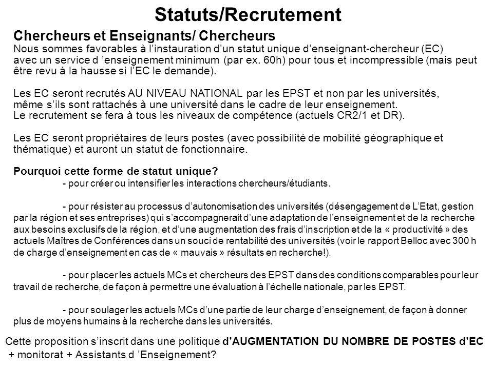 Statuts/Recrutement Chercheurs et Enseignants/ Chercheurs Nous sommes favorables à linstauration dun statut unique denseignant-chercheur (EC) avec un service d enseignement minimum (par ex.