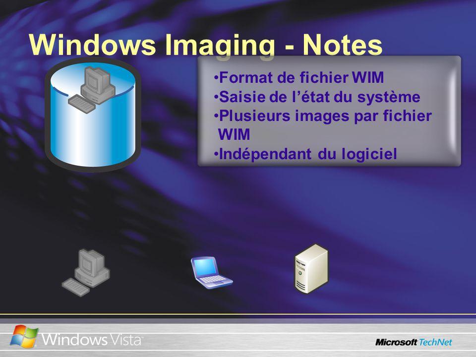 Windows Imaging - Notes Format de fichier WIM Saisie de létat du système Plusieurs images par fichier WIM Indépendant du logiciel