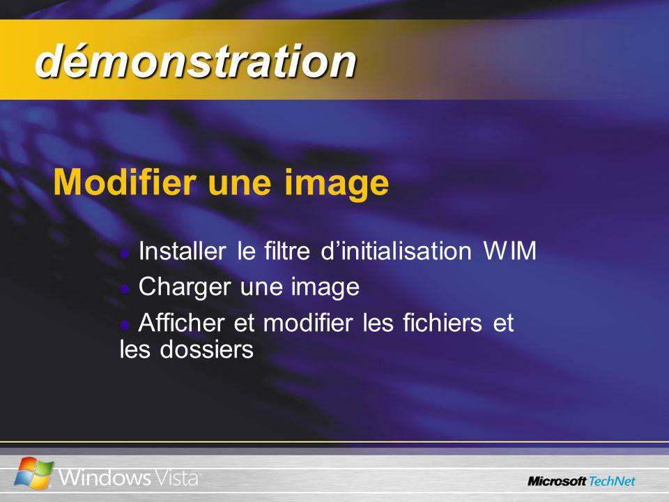démonstration démonstration Modifier une image Installer le filtre dinitialisation WIM Charger une image Afficher et modifier les fichiers et les dossiers