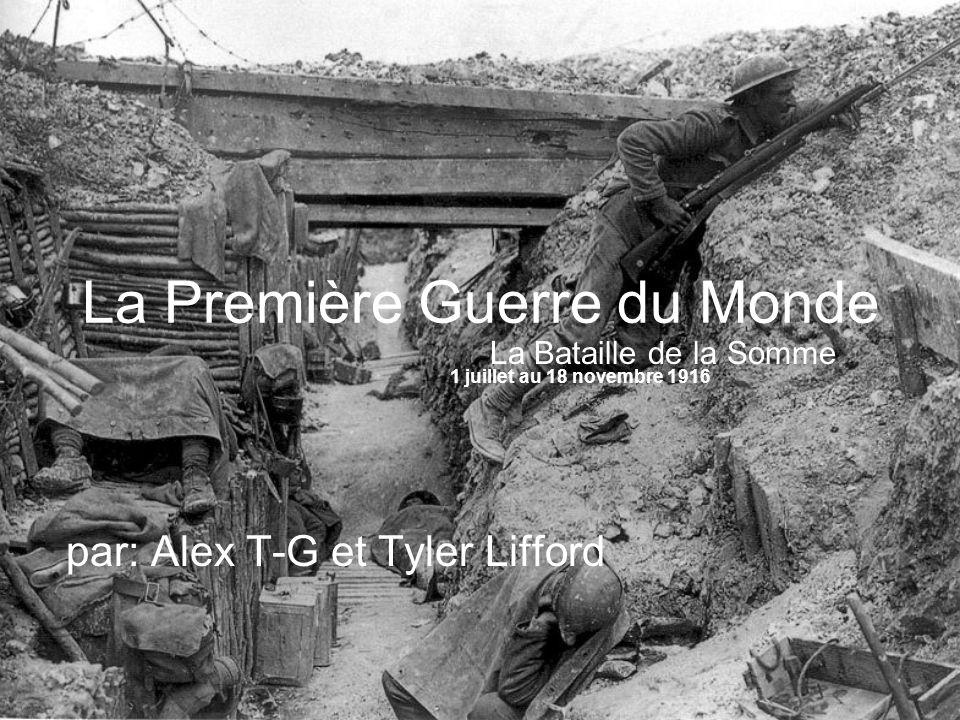 La Première Guerre du Monde par: Alex T-G et Tyler Lifford La Bataille de la Somme 1 juillet au 18 novembre 1916