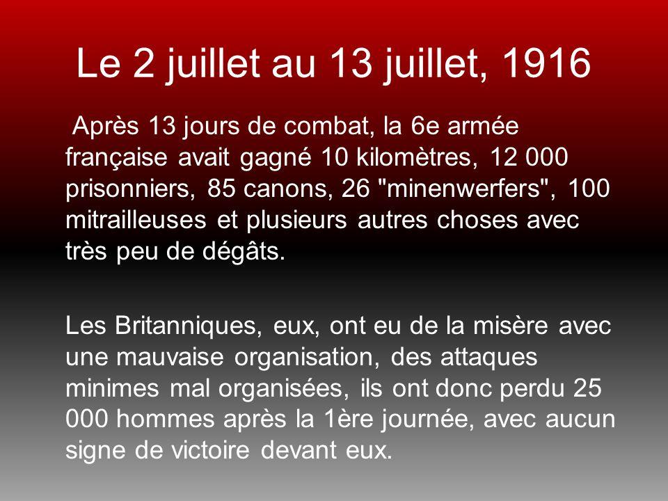 Le 2 juillet au 13 juillet, 1916 Après 13 jours de combat, la 6e armée française avait gagné 10 kilomètres, 12 000 prisonniers, 85 canons, 26