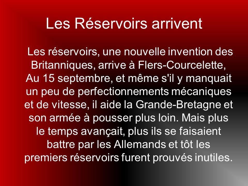 Les Réservoirs arrivent Les réservoirs, une nouvelle invention des Britanniques, arrive à Flers-Courcelette, Au 15 septembre, et même s'il y manquait