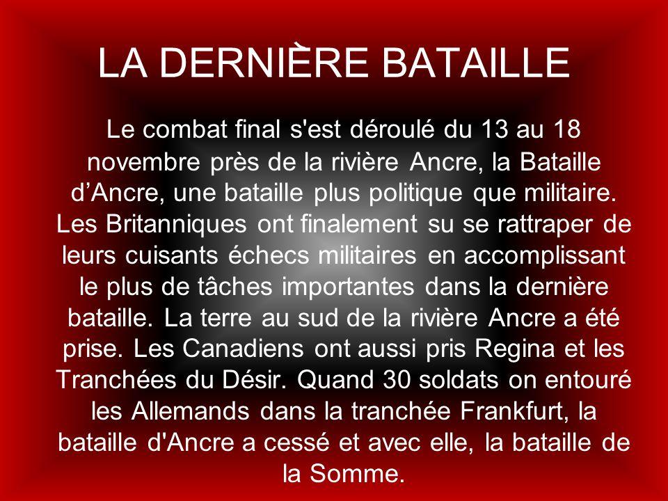 LA DERNIERE BATAILLE Le combat final s'est déroulé du 13 au 18 novembre près de la rivière Ancre, la Bataille dAncre, une bataille plus politique que