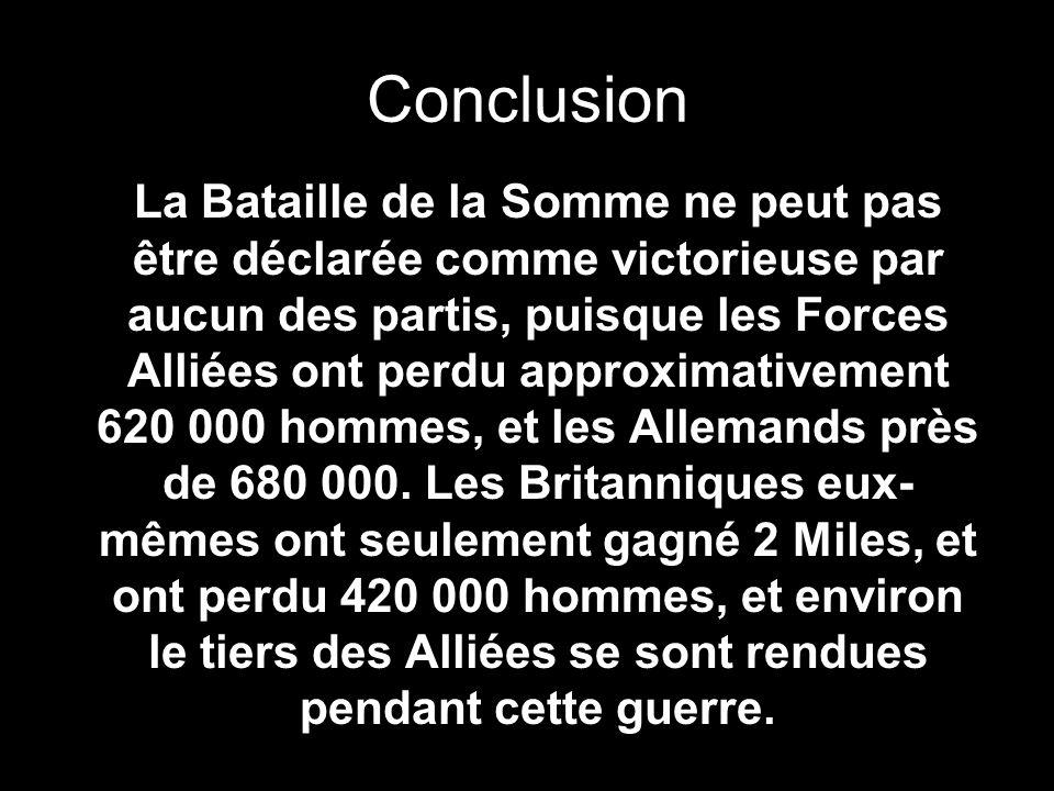 Conclusion La Bataille de la Somme ne peut pas être déclarée comme victorieuse par aucun des partis, puisque les Forces Alliées ont perdu approximativ
