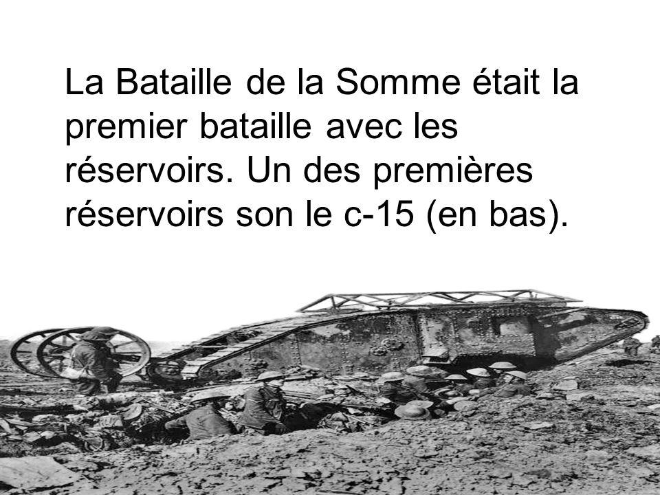 La Bataille de la Somme était la premier bataille avec les réservoirs. Un des premières réservoirs son le c-15 (en bas).