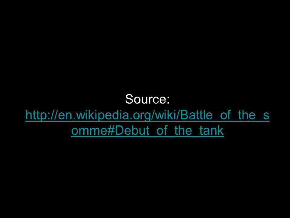 Source: http://en.wikipedia.org/wiki/Battle_of_the_s omme#Debut_of_the_tank http://en.wikipedia.org/wiki/Battle_of_the_s omme#Debut_of_the_tank