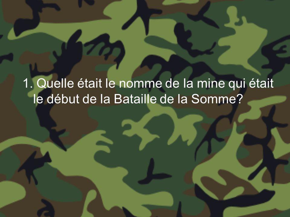 1. Quelle était le nomme de la mine qui était le début de la Bataille de la Somme?