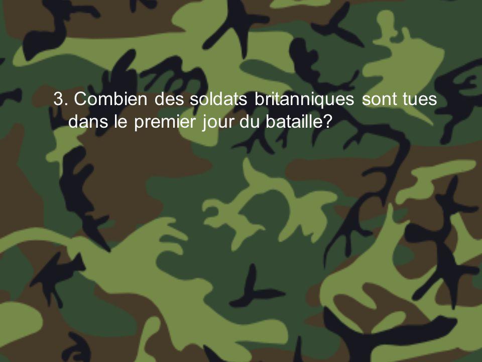 3. Combien des soldats britanniques sont tues dans le premier jour du bataille?