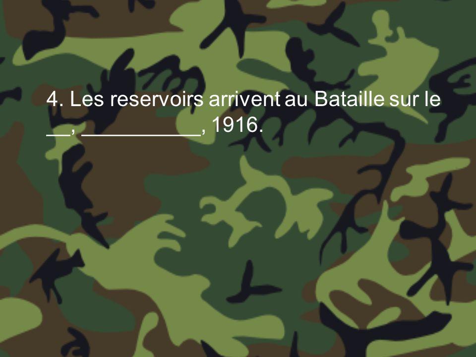 4. Les reservoirs arrivent au Bataille sur le __, __________, 1916.