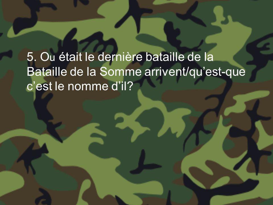 5. O u était le dernière bataille de la Bataille de la Somme arrivent/quest-que cest le nomme dil?