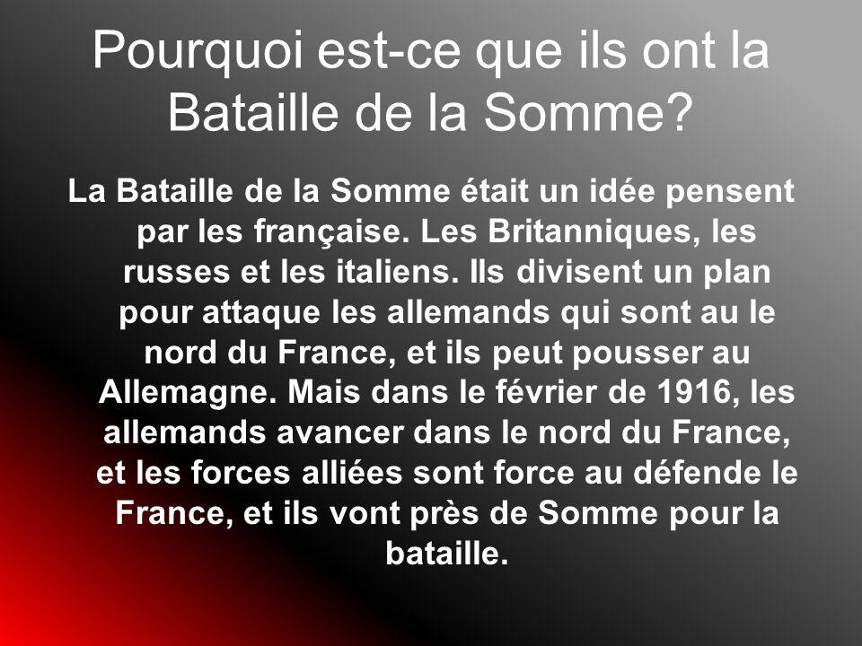 Pourquoi est-ce que ils ont la Bataille de la Somme? La Bataille de la Somme était un idée pensent par les française. Les Britanniques, les russes et