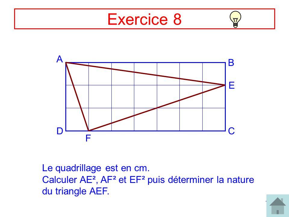 13 Exercice 8 A B CD E F Le quadrillage est en cm. Calculer AE², AF² et EF² puis déterminer la nature du triangle AEF.