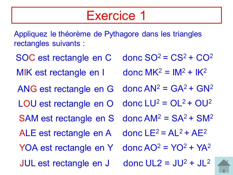 2 Exercice 1 Appliquez le théorème de Pythagore dans les triangles rectangles suivants : SOC est rectangle en C MIK est rectangle en I ANG est rectang