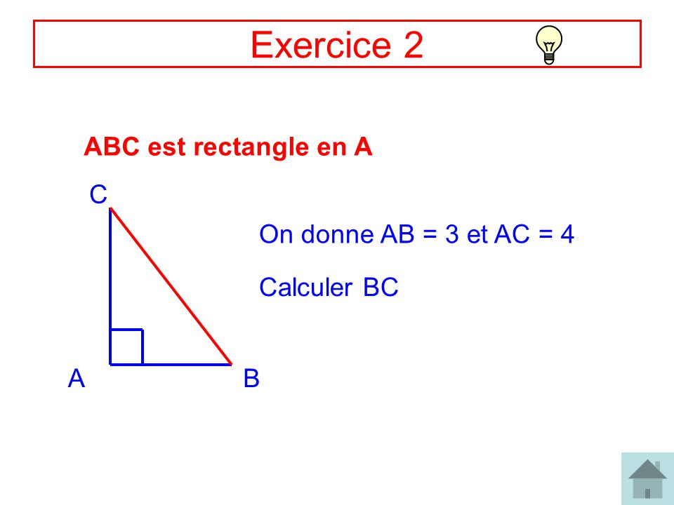 3 Exercice 2 AB C ABC est rectangle en A On donne AB = 3 et AC = 4 Calculer BC