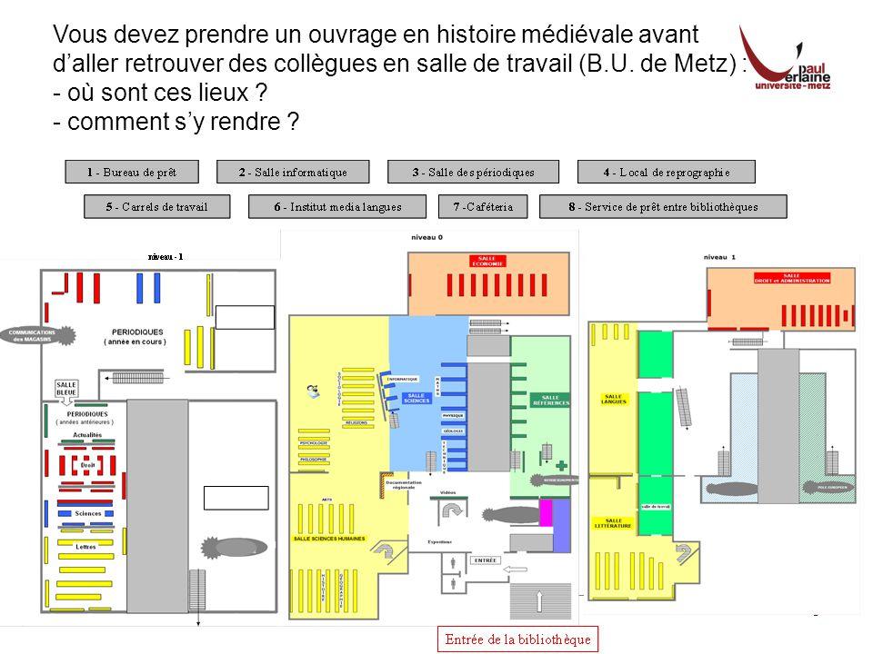 Mercredi 2 juin 2010PLC Documentation3 Vous devez prendre un ouvrage en histoire médiévale avant daller retrouver des collègues en salle de travail (B