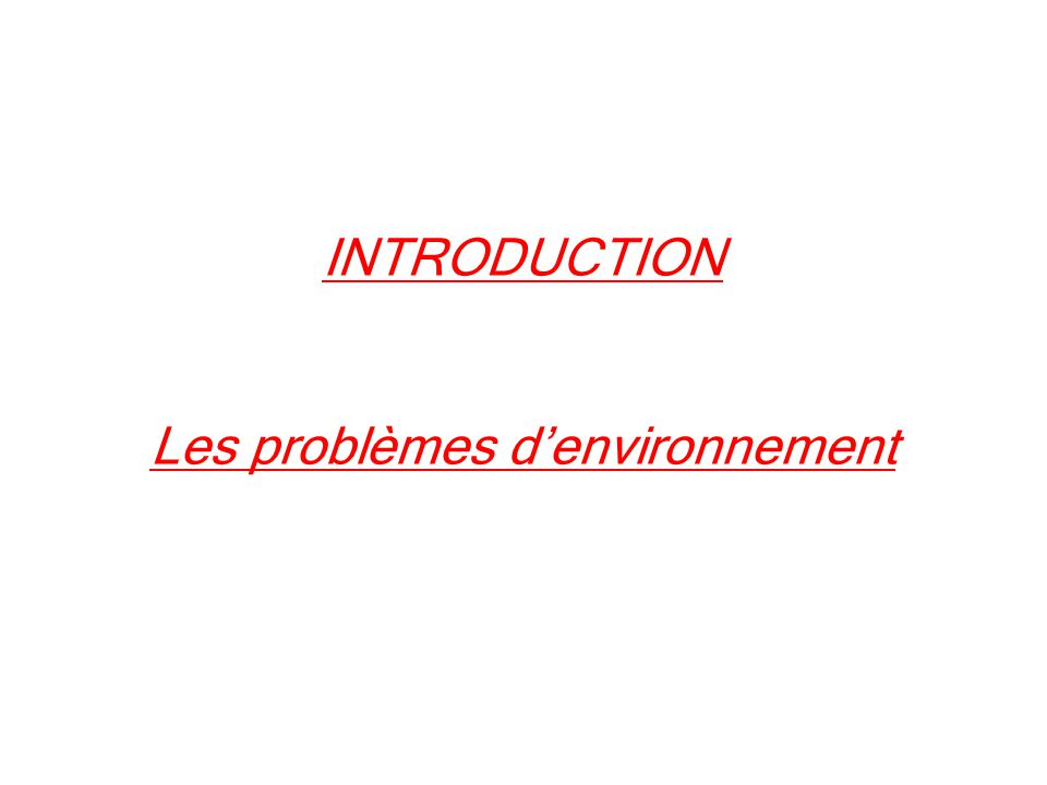 INTRODUCTION Les problèmes denvironnement
