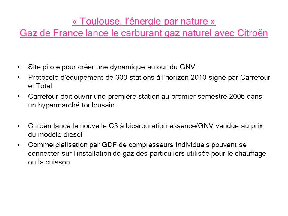 « Toulouse, lénergie par nature » Gaz de France lance le carburant gaz naturel avec Citroën Site pilote pour créer une dynamique autour du GNV Protoco
