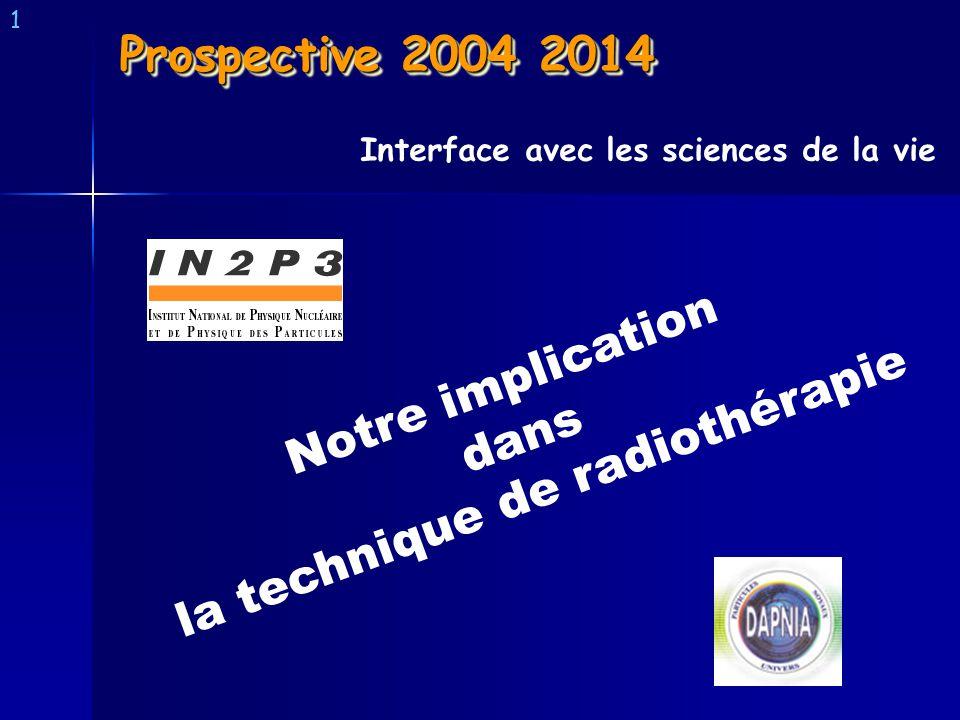 Prospective 2004 2014 1 Notre implication dans la technique de radiothérapie Interface avec les sciences de la vie