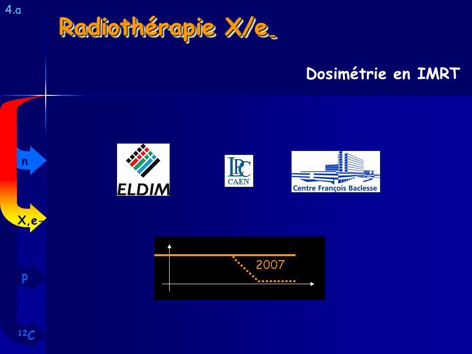Radiothérapie X/e - 4.a Dosimétrie en IMRT 2007 12 C p X,e- n