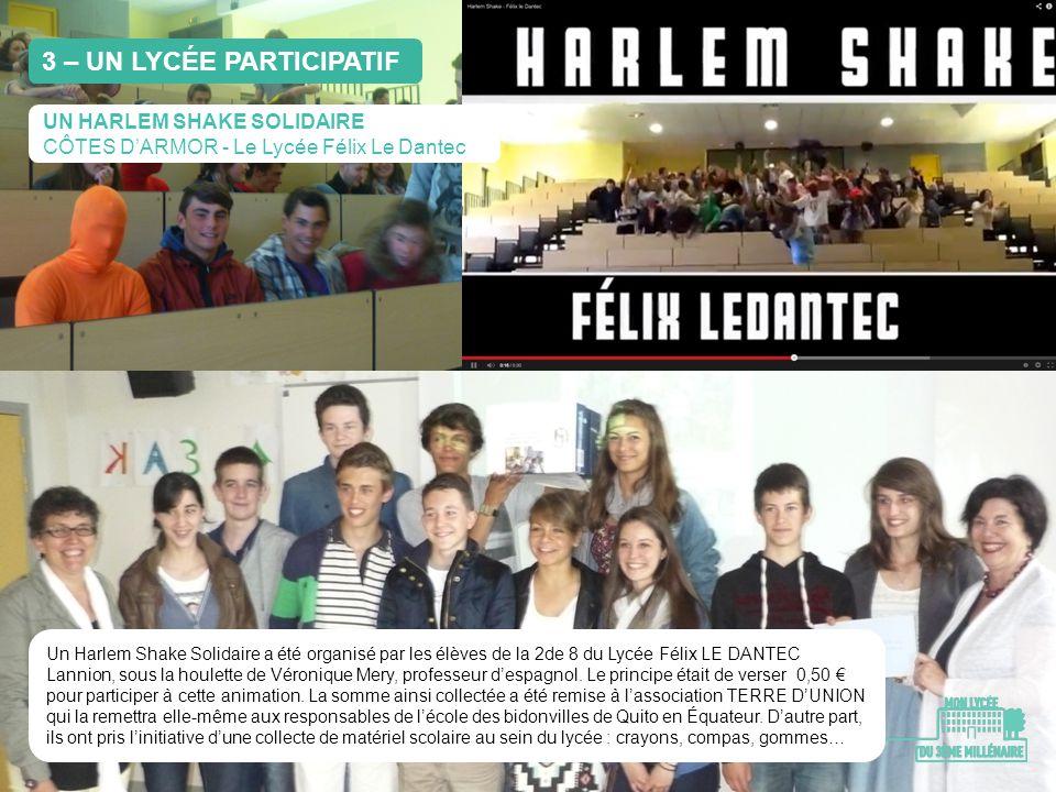 3 – UN LYCÉE PARTICIPATIF Un Harlem Shake Solidaire a été organisé par les élèves de la 2de 8 du Lycée Félix LE DANTEC Lannion, sous la houlette de Vé