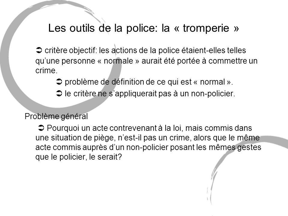 Les outils de la police: la « tromperie » critère objectif: les actions de la police étaient-elles telles quune personne « normale » aurait été portée