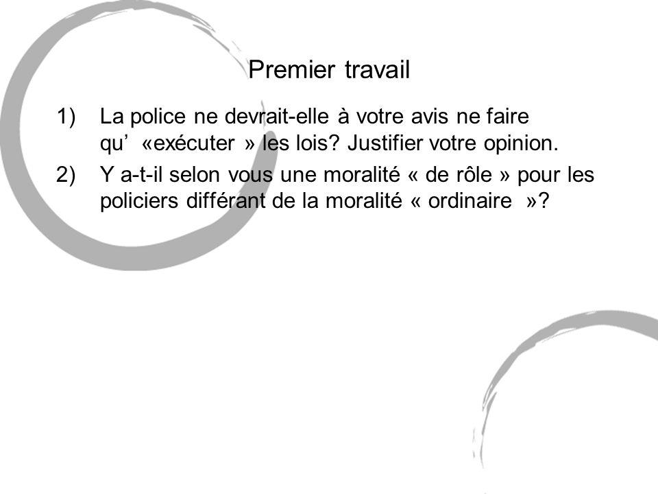 Premier travail 1)La police ne devrait-elle à votre avis ne faire qu «exécuter » les lois? Justifier votre opinion. 2)Y a-t-il selon vous une moralité